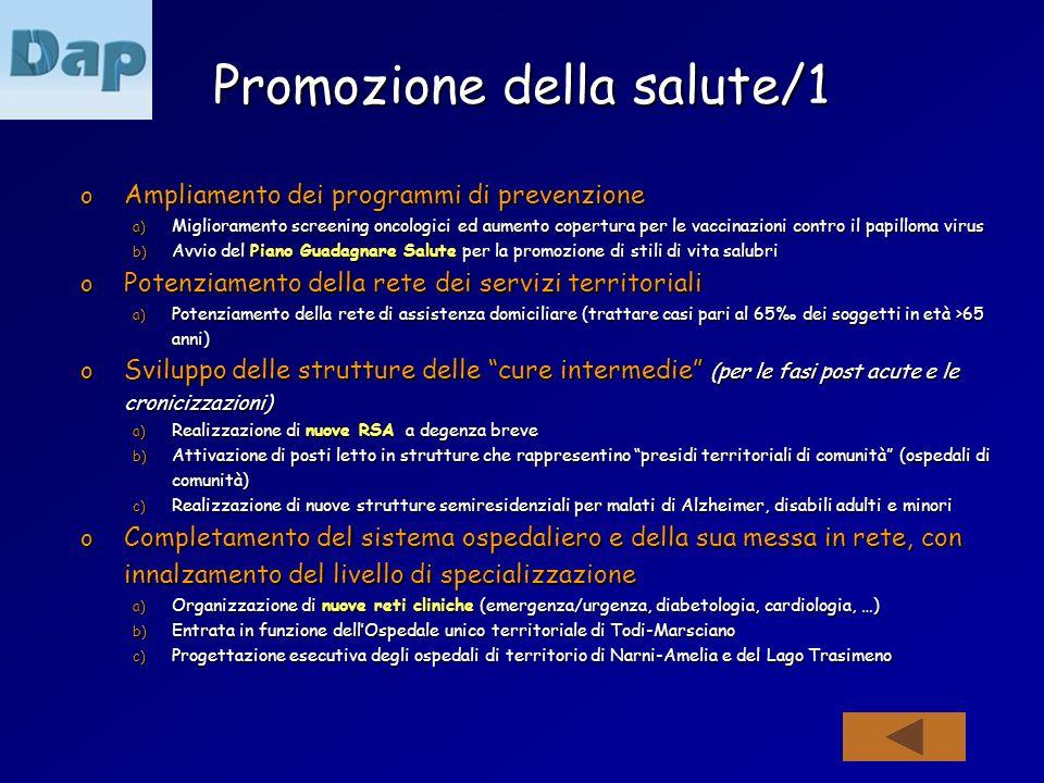 Promozione della salute/1 o Ampliamento dei programmi di prevenzione a) Miglioramento screening oncologici ed aumento copertura per le vaccinazioni co