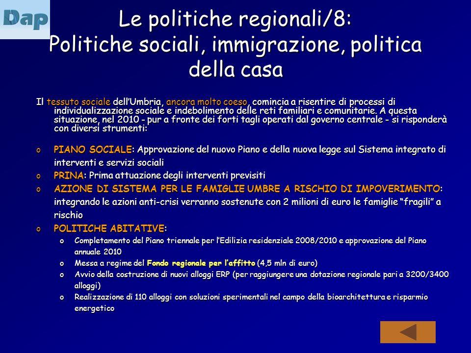 Le politiche regionali/8: Politiche sociali, immigrazione, politica della casa Il tessuto sociale dellUmbria, ancora molto coeso, comincia a risentire