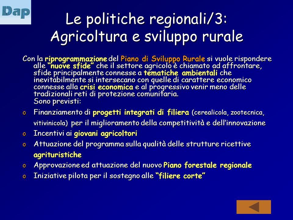 Le politiche regionali/3: Agricoltura e sviluppo rurale Con la riprogrammazione del Piano di Sviluppo Rurale si vuole rispondere alle nuove sfide che