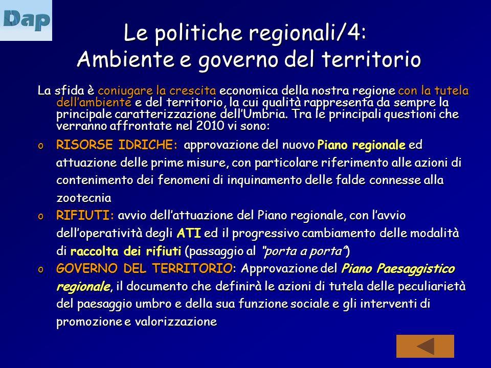 Le politiche regionali/4: Ambiente e governo del territorio La sfida è coniugare la crescita economica della nostra regione con la tutela dellambiente e del territorio, la cui qualità rappresenta da sempre la principale caratterizzazione dellUmbria.