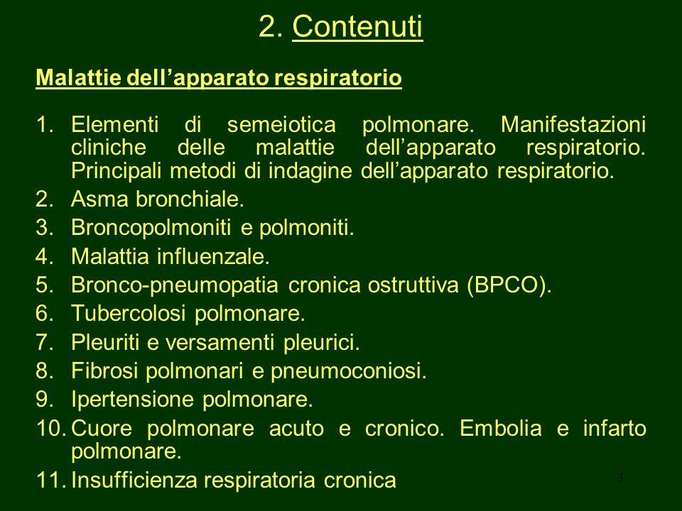3 2. Contenuti Malattie dellapparato respiratorio 1.Elementi di semeiotica polmonare. Manifestazioni cliniche delle malattie dellapparato respiratorio