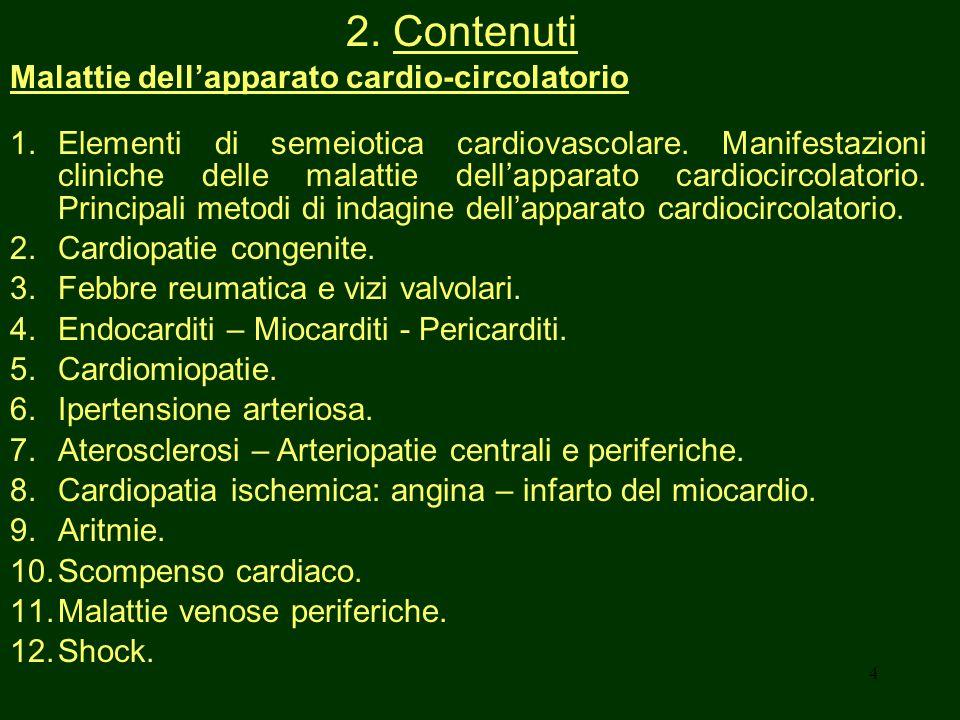 4 2. Contenuti Malattie dellapparato cardio-circolatorio 1.Elementi di semeiotica cardiovascolare. Manifestazioni cliniche delle malattie dellapparato