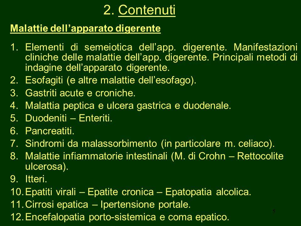 5 2. Contenuti Malattie dellapparato digerente 1.Elementi di semeiotica dellapp. digerente. Manifestazioni cliniche delle malattie dellapp. digerente.