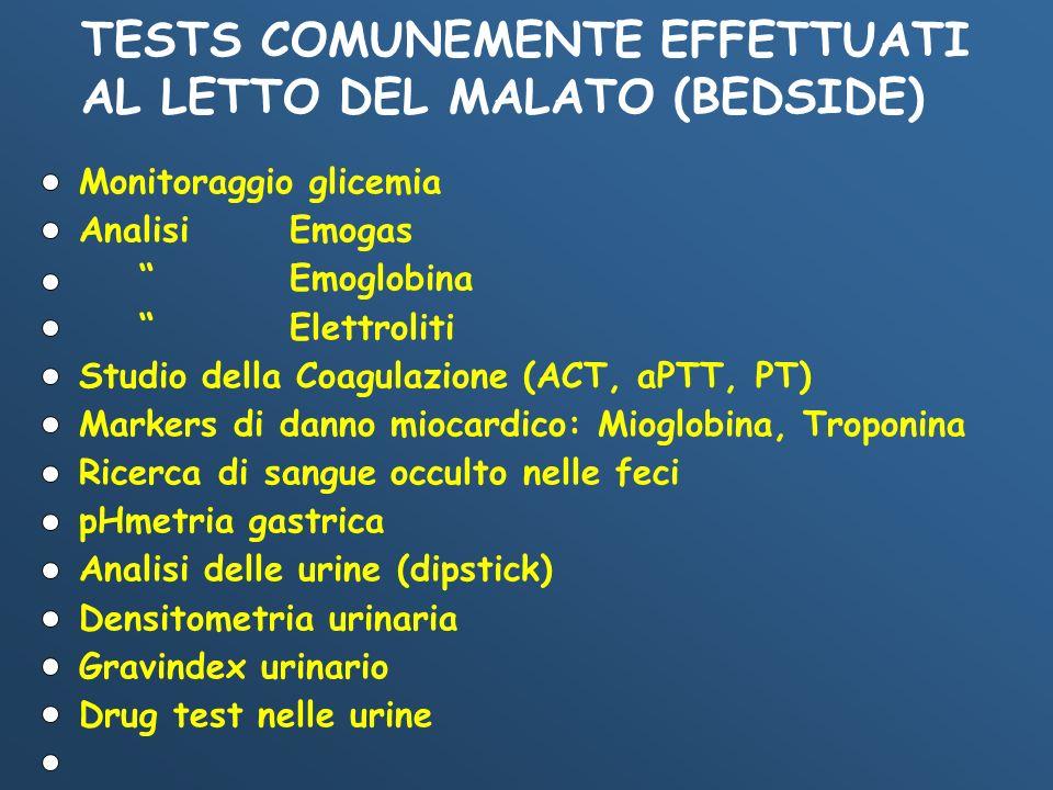 TESTS COMUNEMENTE EFFETTUATI AL LETTO DEL MALATO (BEDSIDE) Monitoraggio glicemia Analisi Emogas Emoglobina Elettroliti Studio della Coagulazione (ACT,