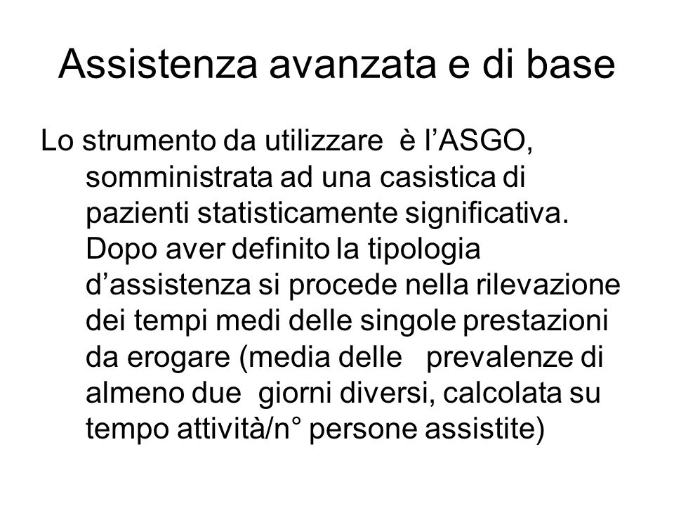 Assistenza avanzata e di base Lo strumento da utilizzare è lASGO, somministrata ad una casistica di pazienti statisticamente significativa. Dopo aver