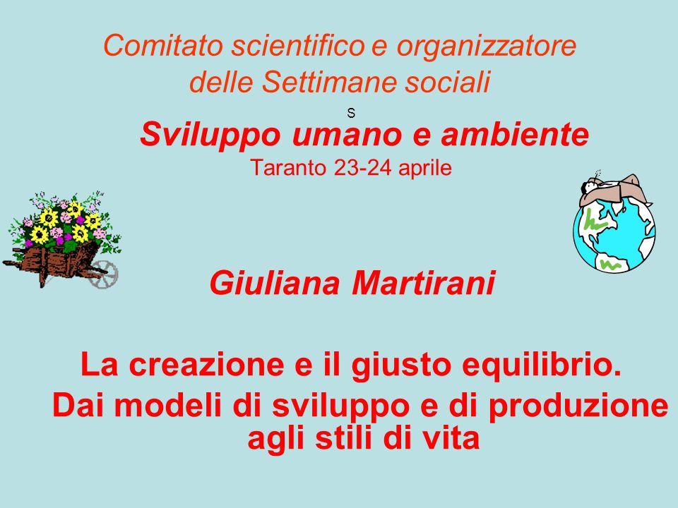 Comitato scientifico e organizzatore delle Settimane sociali S Sviluppo umano e ambiente Taranto 23-24 aprile Giuliana Martirani La creazione e il giusto equilibrio.