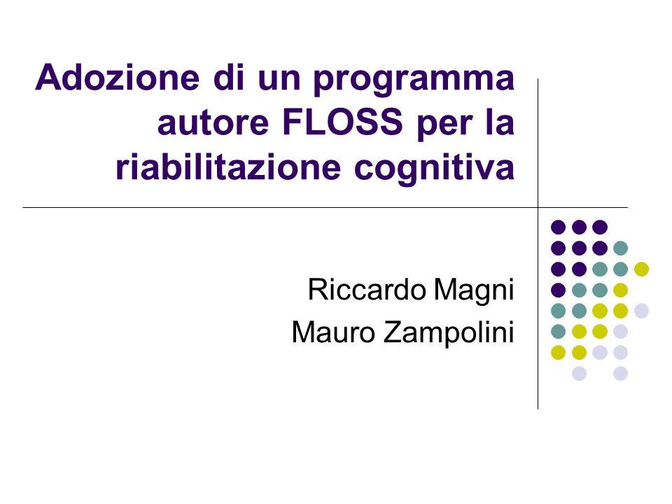 Adozione di un programma autore FLOSS per la riabilitazione cognitiva Riccardo Magni Mauro Zampolini