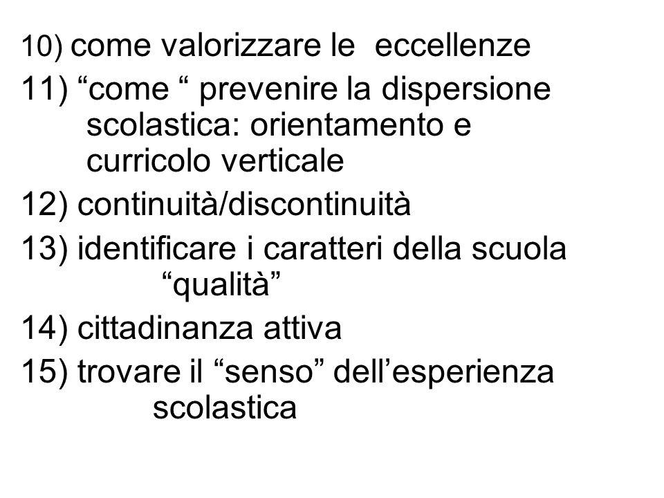 10) come valorizzare le eccellenze 11) come prevenire la dispersione scolastica: orientamento e curricolo verticale 12) continuità/discontinuità 13) i
