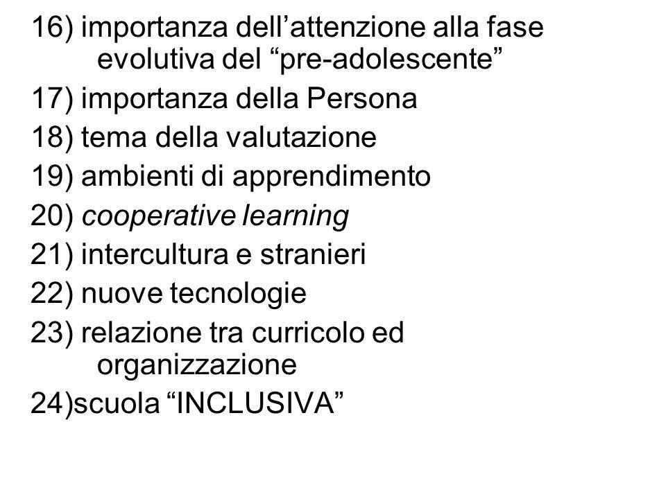 16) importanza dellattenzione alla fase evolutiva del pre-adolescente 17) importanza della Persona 18) tema della valutazione 19) ambienti di apprendi