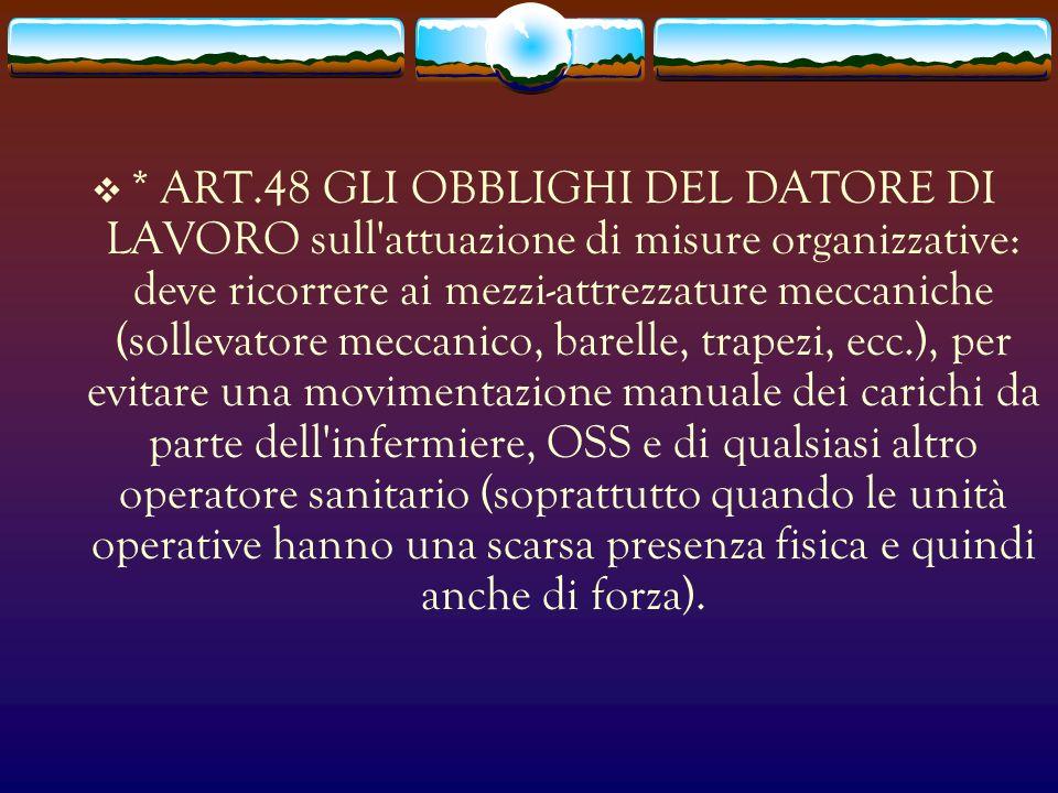 * ART.48 GLI OBBLIGHI DEL DATORE DI LAVORO sull'attuazione di misure organizzative: deve ricorrere ai mezzi-attrezzature meccaniche (sollevatore mecca