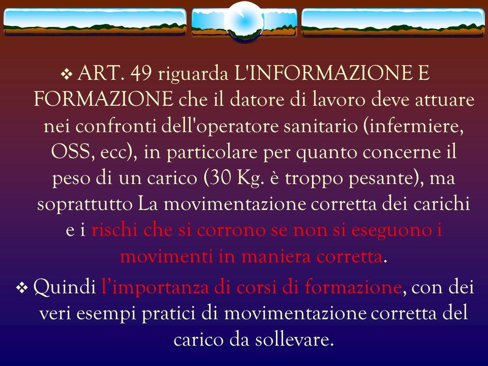 ART. 49 riguarda L'INFORMAZIONE E FORMAZIONE che il datore di lavoro deve attuare nei confronti dell'operatore sanitario (infermiere, OSS, ecc), in pa