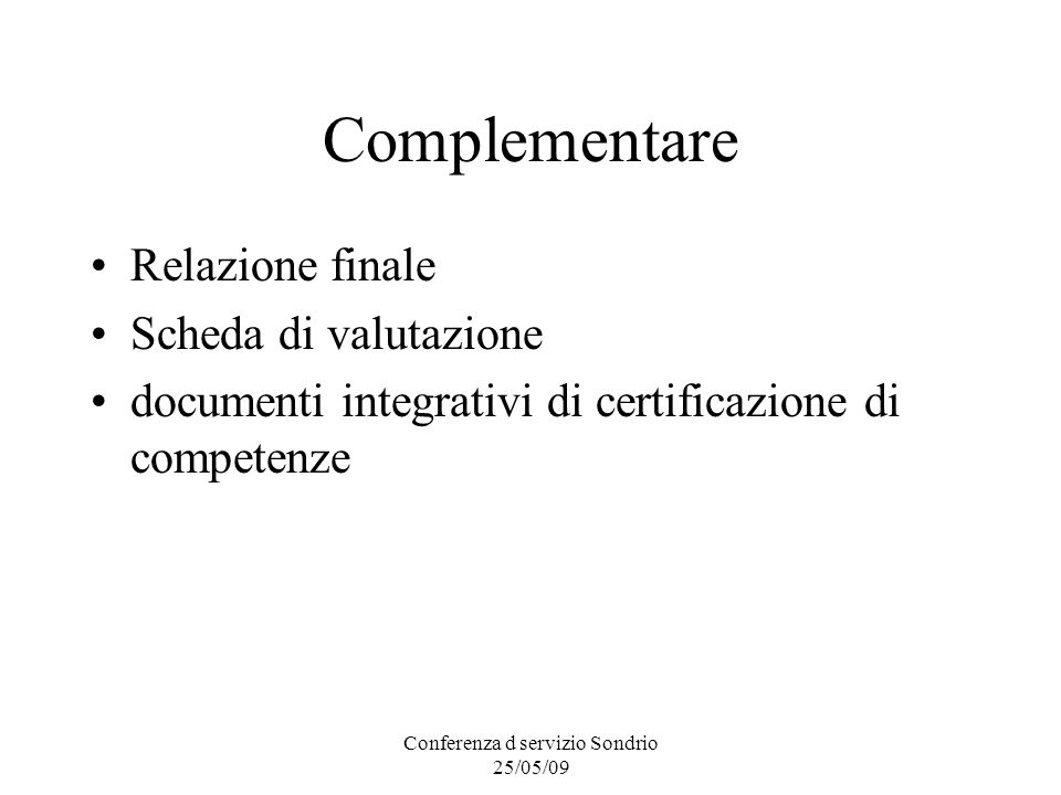 Conferenza d servizio Sondrio 25/05/09 Complementare Relazione finale Scheda di valutazione documenti integrativi di certificazione di competenze