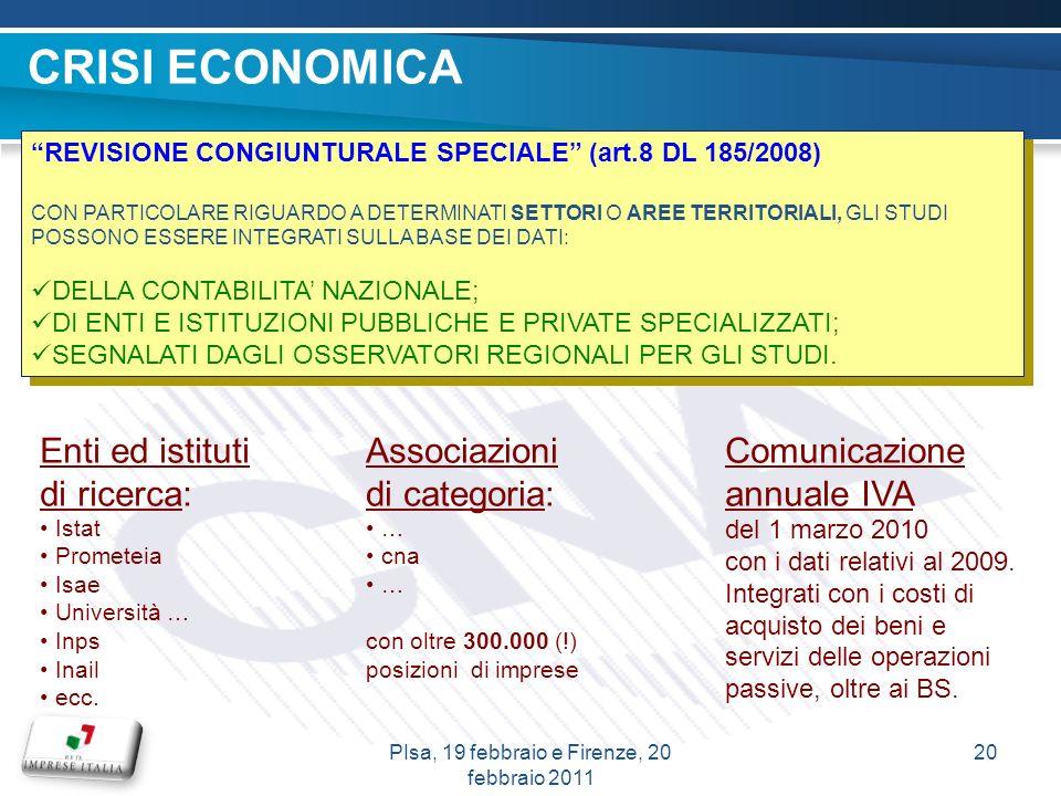 CRISI ECONOMICA REVISIONE CONGIUNTURALE SPECIALE (art.8 DL 185/2008) CON PARTICOLARE RIGUARDO A DETERMINATI SETTORI O AREE TERRITORIALI, GLI STUDI POSSONO ESSERE INTEGRATI SULLA BASE DEI DATI: DELLA CONTABILITA NAZIONALE; DI ENTI E ISTITUZIONI PUBBLICHE E PRIVATE SPECIALIZZATI; SEGNALATI DAGLI OSSERVATORI REGIONALI PER GLI STUDI.
