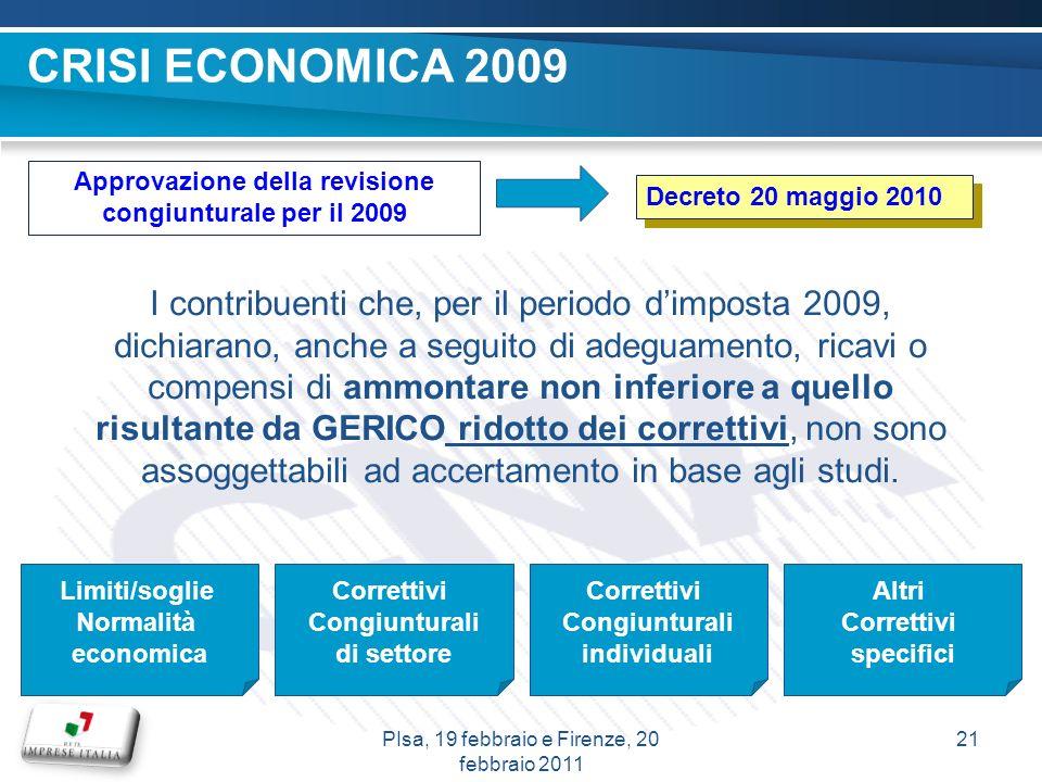 CRISI ECONOMICA 2009 Approvazione della revisione congiunturale per il 2009 Decreto 20 maggio 2010 I contribuenti che, per il periodo dimposta 2009, d