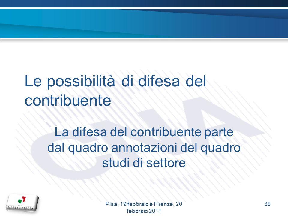 Le possibilità di difesa del contribuente La difesa del contribuente parte dal quadro annotazioni del quadro studi di settore 38PIsa, 19 febbraio e Firenze, 20 febbraio 2011