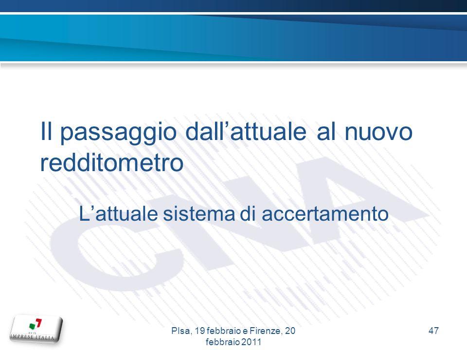 Il passaggio dallattuale al nuovo redditometro Lattuale sistema di accertamento 47PIsa, 19 febbraio e Firenze, 20 febbraio 2011