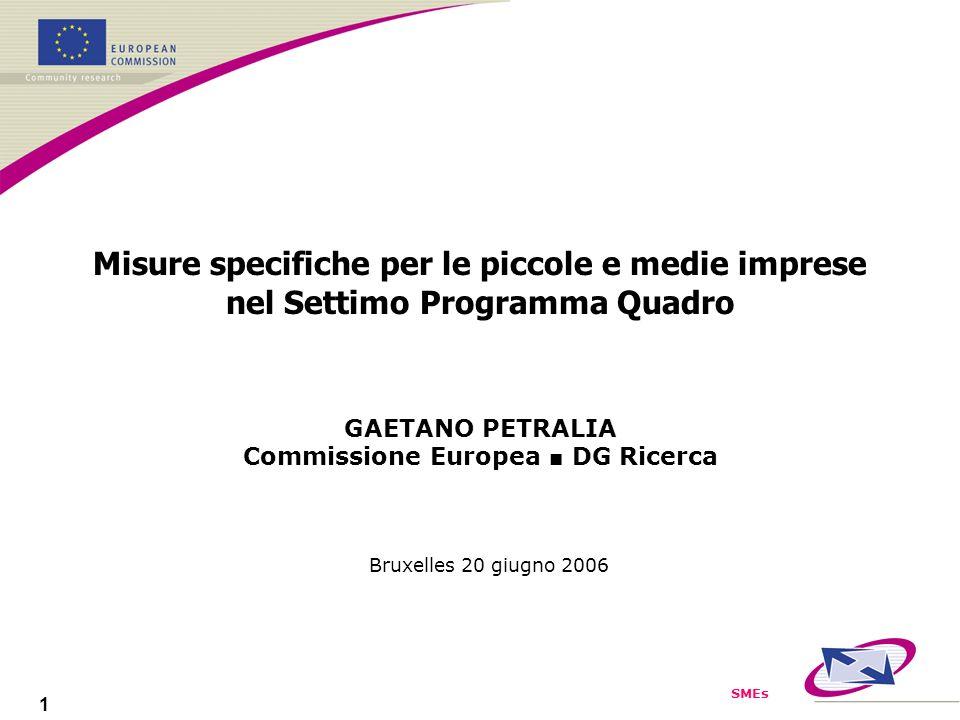 SMEs 1 Misure specifiche per le piccole e medie imprese nel Settimo Programma Quadro GAETANO PETRALIA Commissione Europea DG Ricerca Bruxelles 20 giugno 2006