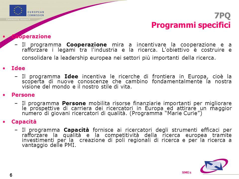 SMEs 6 7PQ Programmi specifici Cooperazione –Il programma Cooperazione mira a incentivare la cooperazione e a rafforzare i legami tra l industria e la ricerca.