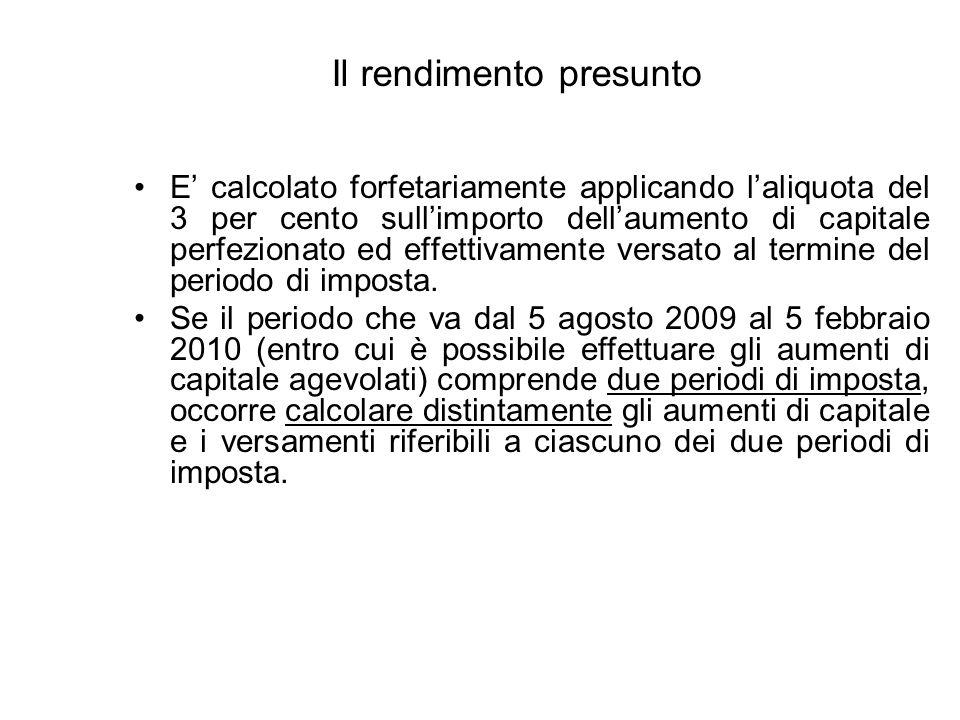 Il rendimento presunto E calcolato forfetariamente applicando laliquota del 3 per cento sullimporto dellaumento di capitale perfezionato ed effettivamente versato al termine del periodo di imposta.