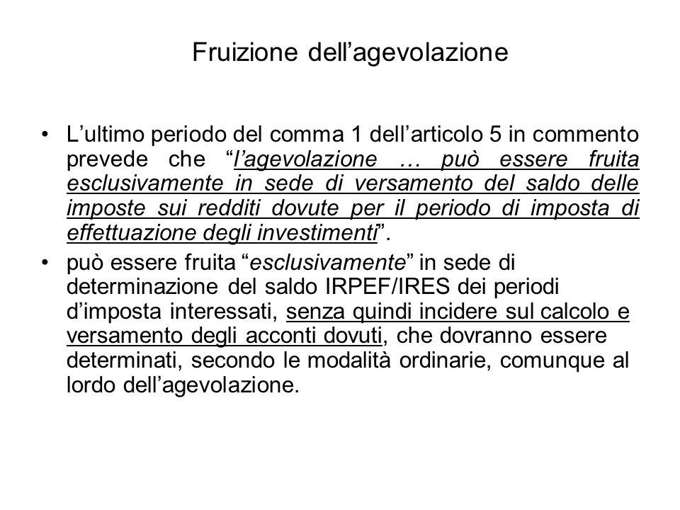 Fruizione dellagevolazione Lultimo periodo del comma 1 dellarticolo 5 in commento prevede che lagevolazione … può essere fruita esclusivamente in sede di versamento del saldo delle imposte sui redditi dovute per il periodo di imposta di effettuazione degli investimenti.