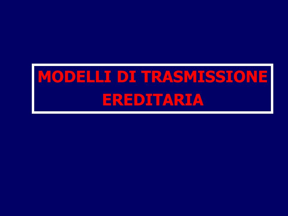 MODELLI DI TRASMISSIONE EREDITARIA