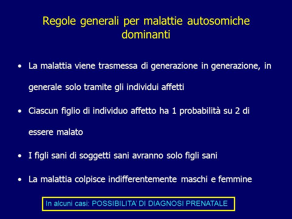 Regole generali per malattie autosomiche dominanti La malattia viene trasmessa di generazione in generazione, in generale solo tramite gli individui a