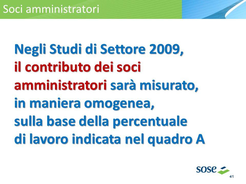 Negli Studi di Settore 2009, il contributo dei soci amministratori sarà misurato, in maniera omogenea, sulla base della percentuale di lavoro indicata nel quadro A La territorialità Soci amministratori 41