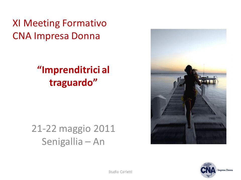 XI Meeting Formativo CNA Impresa Donna Studio Carletti Imprenditrici al traguardo 21-22 maggio 2011 Senigallia – An