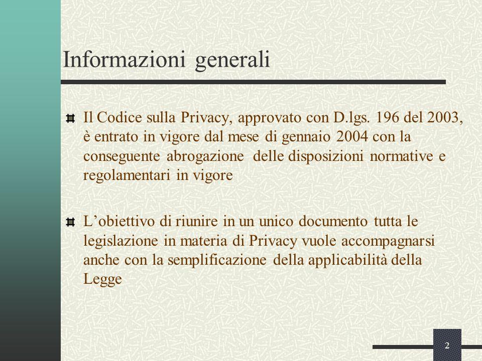 2 Informazioni generali Il Codice sulla Privacy, approvato con D.lgs.