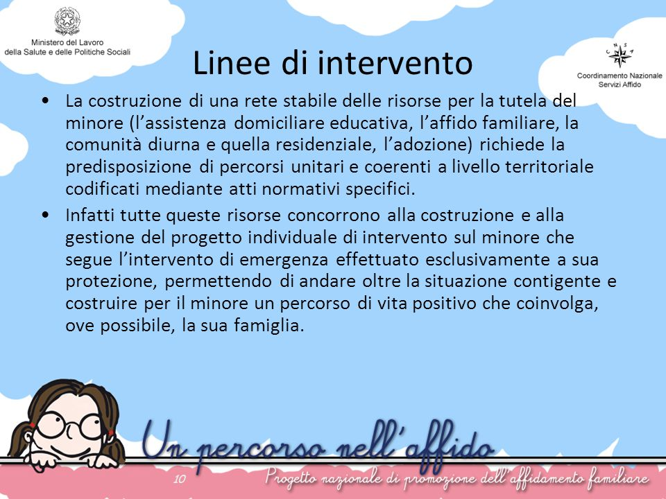 10 Linee di intervento La costruzione di una rete stabile delle risorse per la tutela del minore (lassistenza domiciliare educativa, laffido familiare