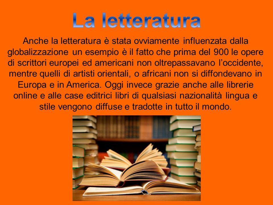 Anche la letteratura è stata ovviamente influenzata dalla globalizzazione un esempio è il fatto che prima del 900 le opere di scrittori europei ed ame