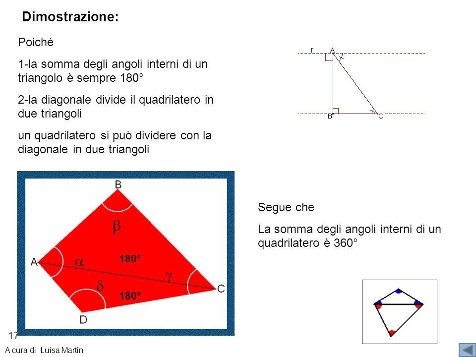 Poiché 1-la somma degli angoli interni di un triangolo è sempre 180° 2-la diagonale divide il quadrilatero in due triangoli un quadrilatero si può div