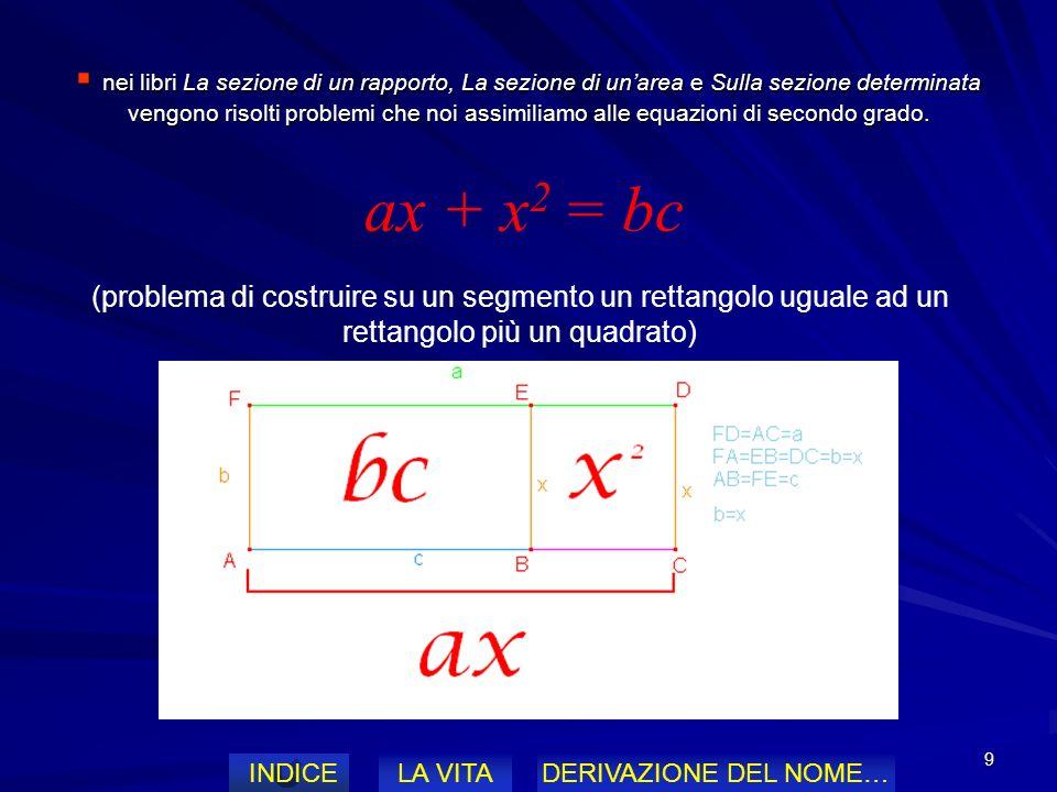 9 nei libri La sezione di un rapporto, La sezione di unarea e Sulla sezione determinata vengono risolti problemi che noi assimiliamo alle equazioni di secondo grado.