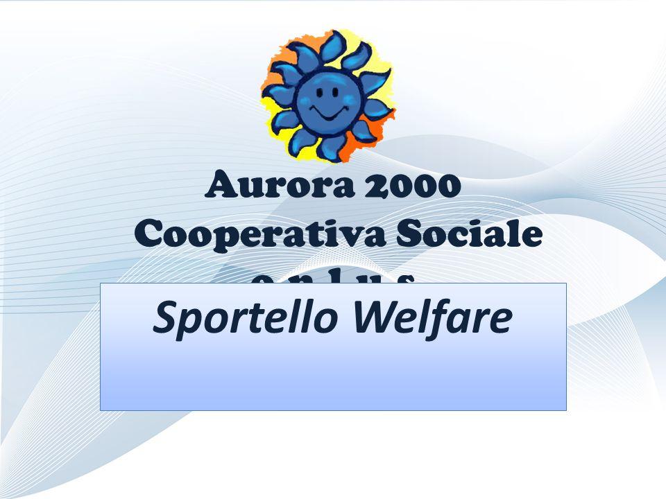 Aurora 2000 Cooperativa Sociale o.n.l.u.s Sportello Welfare