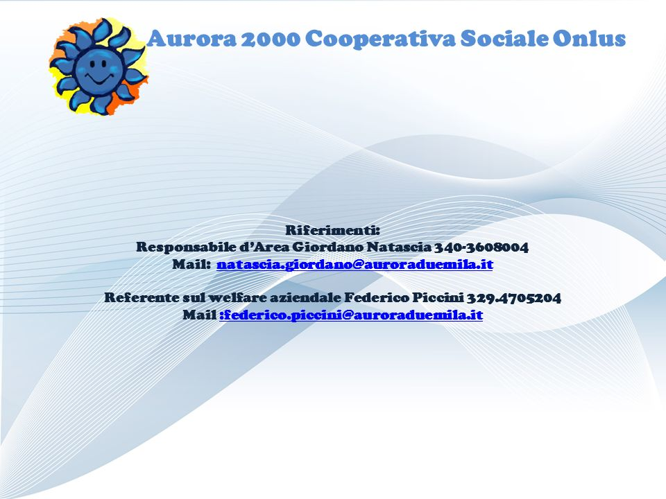 Aurora 2000 Cooperativa Sociale Onlus Riferimenti: Responsabile dArea Giordano Natascia 340-3608004 Mail: natascia.giordano@auroraduemila.itnatascia.g