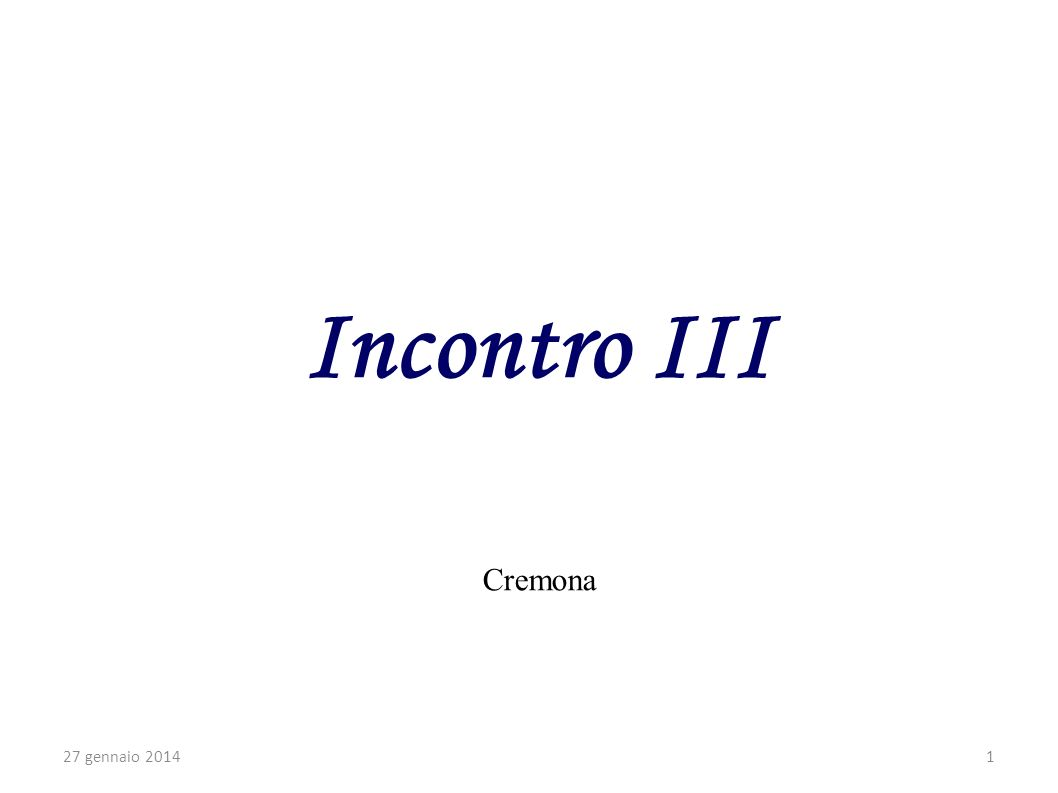 Incontro III 27 gennaio 20141 Cremona