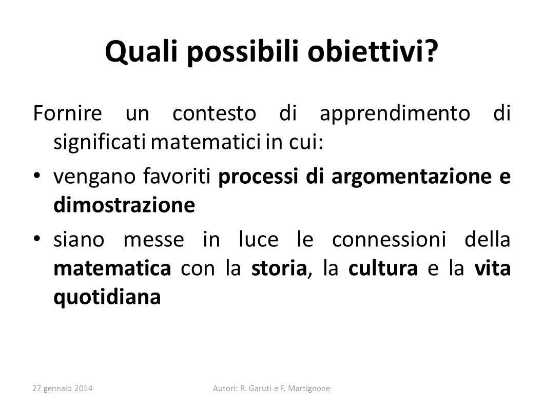 Quali possibili obiettivi? Fornire un contesto di apprendimento di significati matematici in cui: vengano favoriti processi di argomentazione e dimost