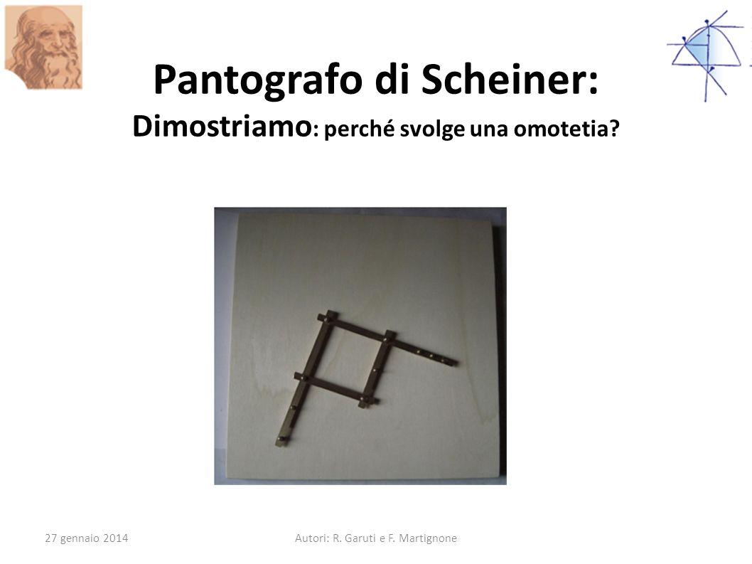 Pantografo di Scheiner: Dimostriamo : perché svolge una omotetia? 27 gennaio 2014Autori: R. Garuti e F. Martignone