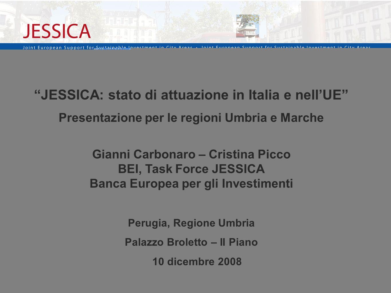1 JESSICA: stato di attuazione in Italia e nellUE Presentazione per le regioni Umbria e Marche Gianni Carbonaro – Cristina Picco BEI, Task Force JESSI