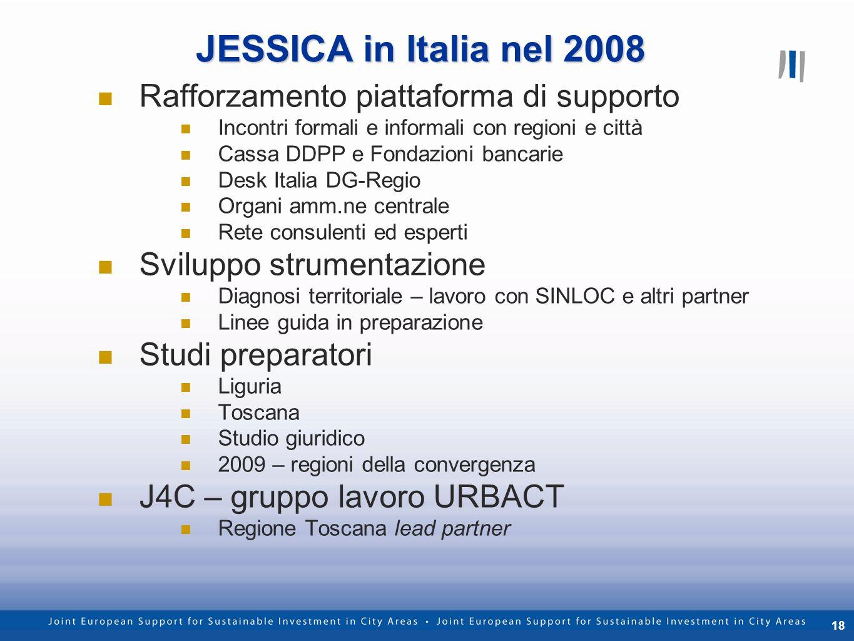 18 JESSICA in Italia nel 2008 Rafforzamento piattaforma di supporto Incontri formali e informali con regioni e città Cassa DDPP e Fondazioni bancarie