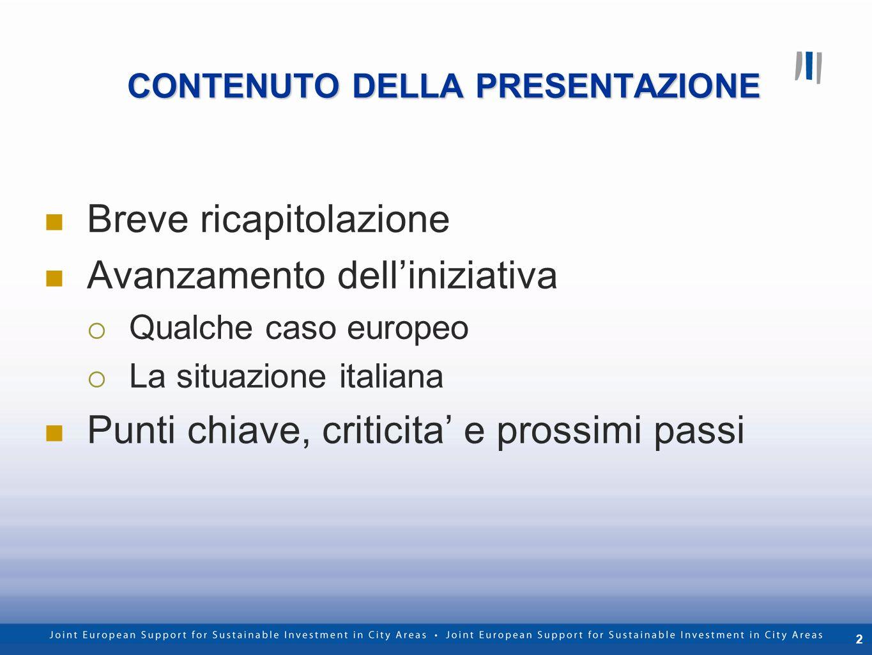 2 CONTENUTO DELLA PRESENTAZIONE Breve ricapitolazione Avanzamento delliniziativa Qualche caso europeo La situazione italiana Punti chiave, criticita e