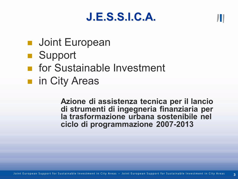 3 J.E.S.S.I.C.A. Joint European Support for Sustainable Investment in City Areas Azione di assistenza tecnica per il lancio di strumenti di ingegneria