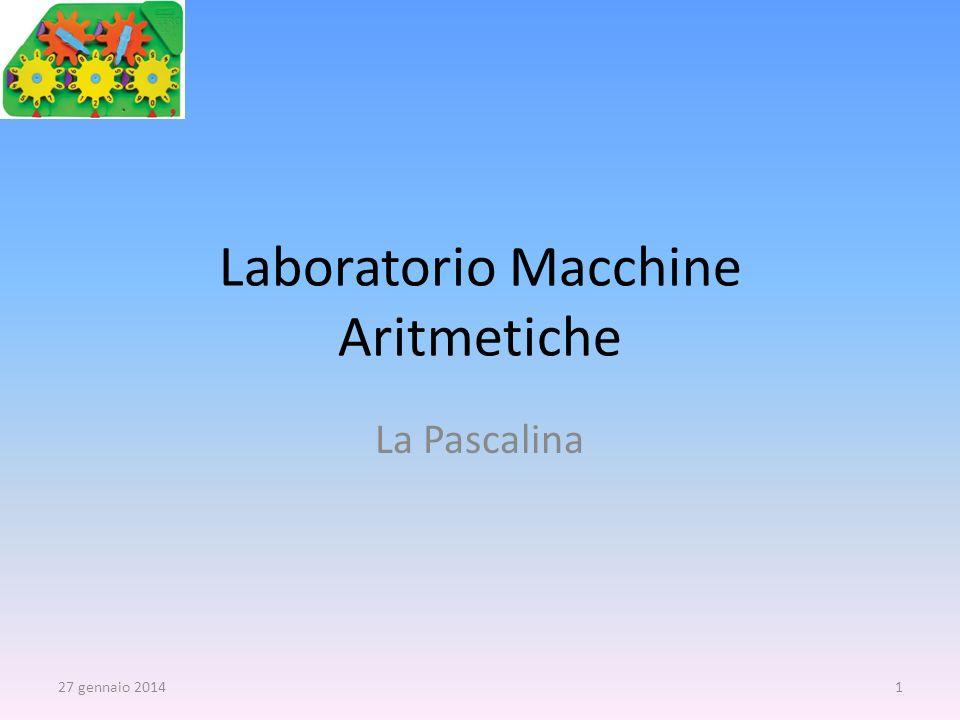 Laboratorio Macchine Aritmetiche La Pascalina 27 gennaio 20141