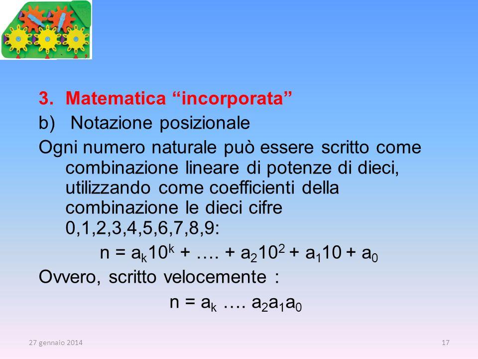 3.Matematica incorporata b) Notazione posizionale Ogni numero naturale può essere scritto come combinazione lineare di potenze di dieci, utilizzando c