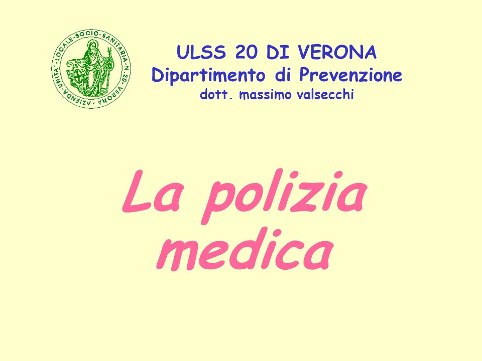 ULSS 20 DI VERONA Dipartimento di Prevenzione dott. massimo valsecchi La polizia medica