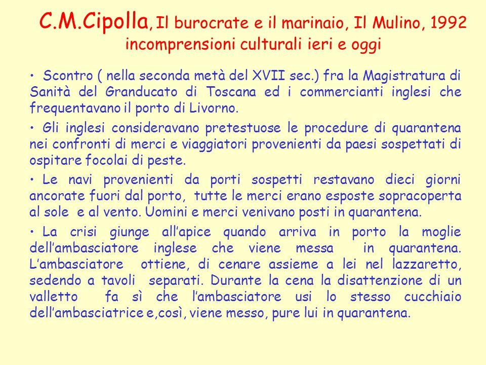 C.M.Cipolla, Il burocrate e il marinaio, Il Mulino, 1992 incomprensioni culturali ieri e oggi Scontro ( nella seconda metà del XVII sec.) fra la Magis