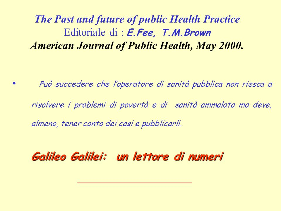 The Past and future of public Health Practice Editoriale di : E.Fee, T.M.Brown American Journal of Public Health, May 2000. Può succedere che loperato