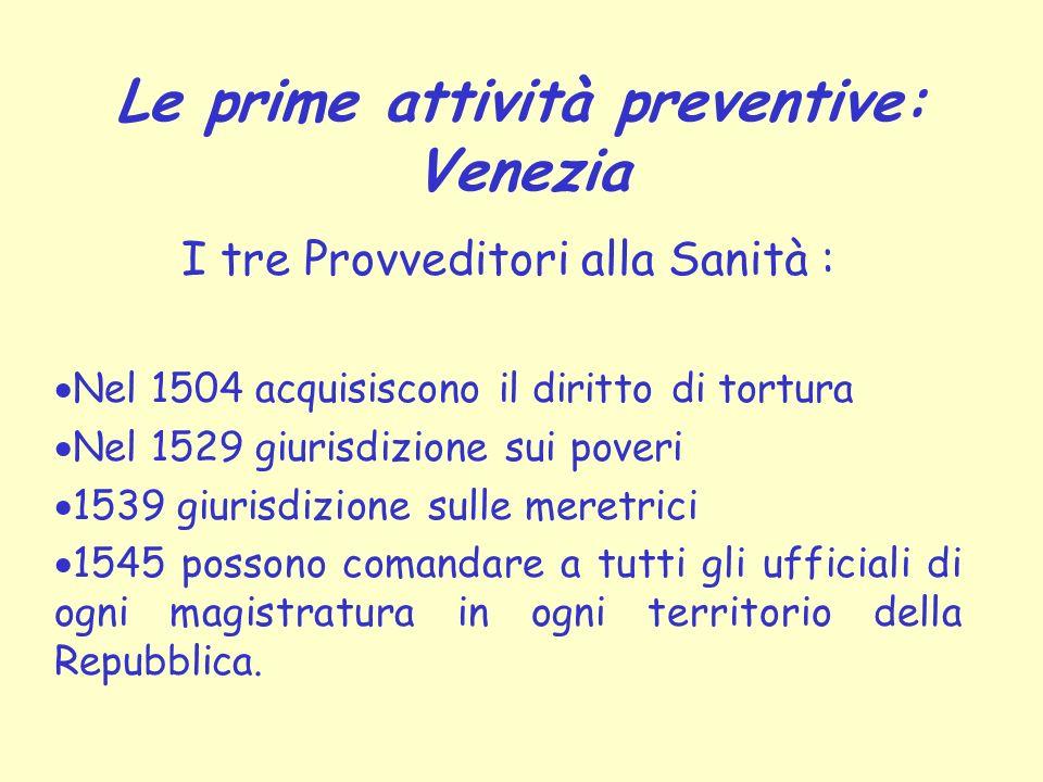 Le prime attività preventive: Venezia I tre Provveditori alla Sanità : Nel 1504 acquisiscono il diritto di tortura Nel 1529 giurisdizione sui poveri 1