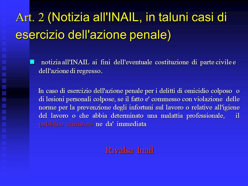 Art. 2 (Notizia all'INAIL, in taluni casi di esercizio dell'azione penale) notizia all'INAIL ai fini dell'eventuale costituzione di parte civile e del