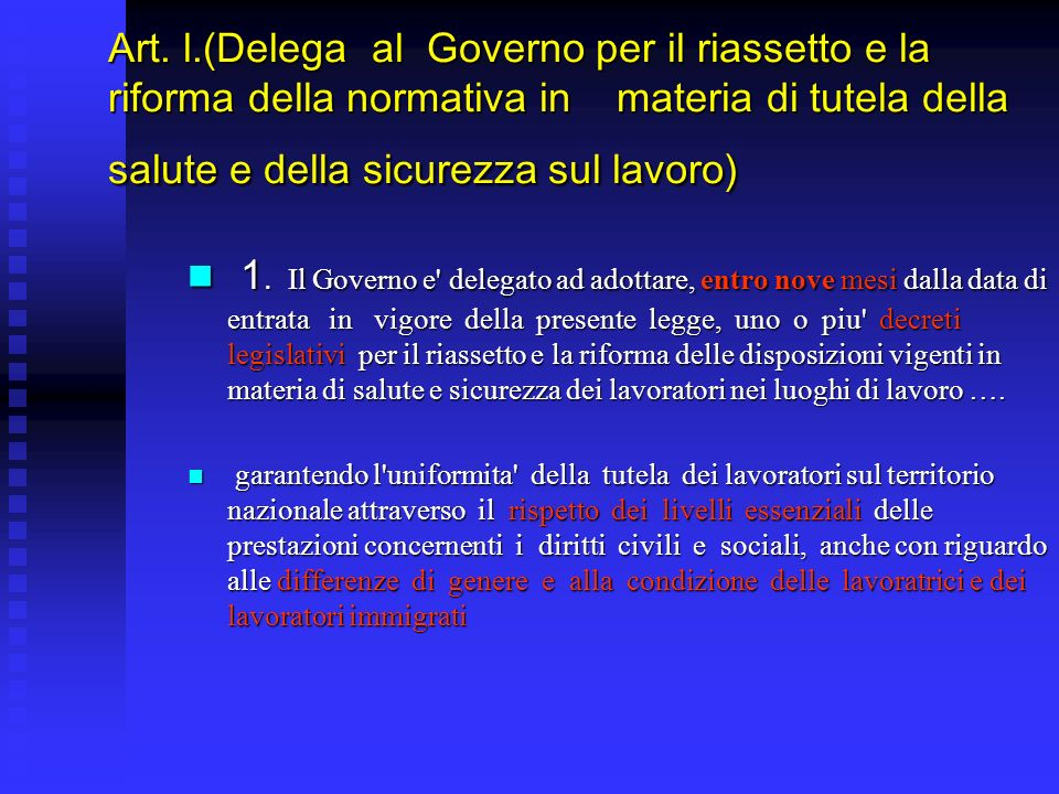 Art. l.(Delega al Governo per il riassetto e la riforma della normativa in materia di tutela della salute e della sicurezza sul lavoro) 1. Il Governo